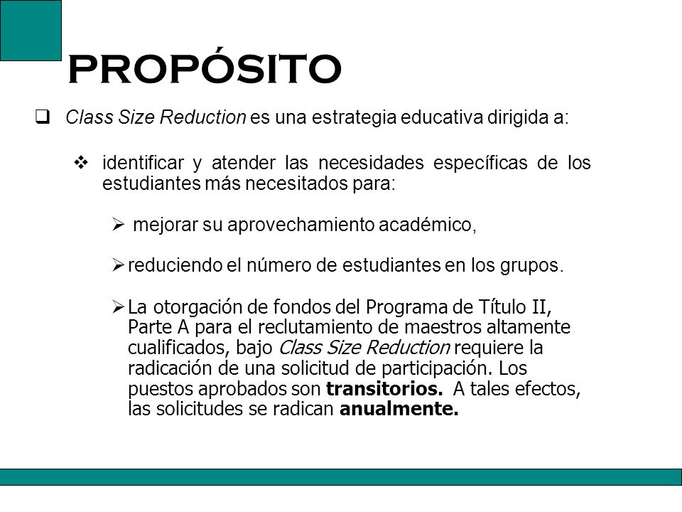 PROPÓSITO Class Size Reduction es una estrategia educativa dirigida a: