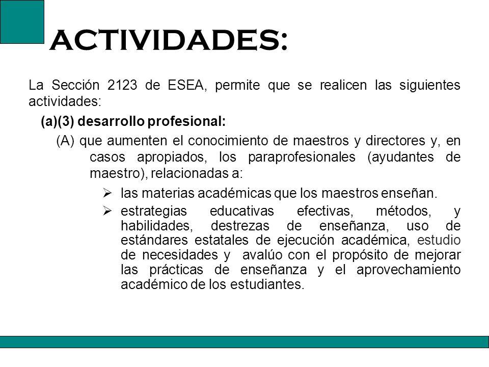 ACTIVIDADES: La Sección 2123 de ESEA, permite que se realicen las siguientes actividades: (a)(3) desarrollo profesional:
