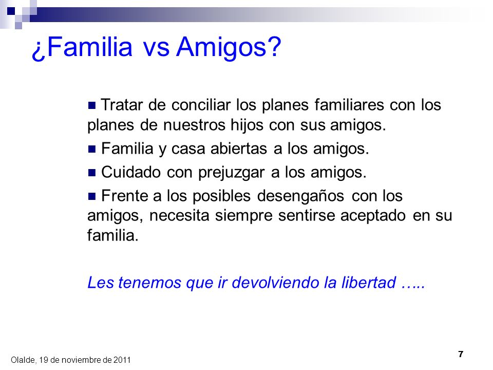 ¿Familia vs Amigos Tratar de conciliar los planes familiares con los planes de nuestros hijos con sus amigos.