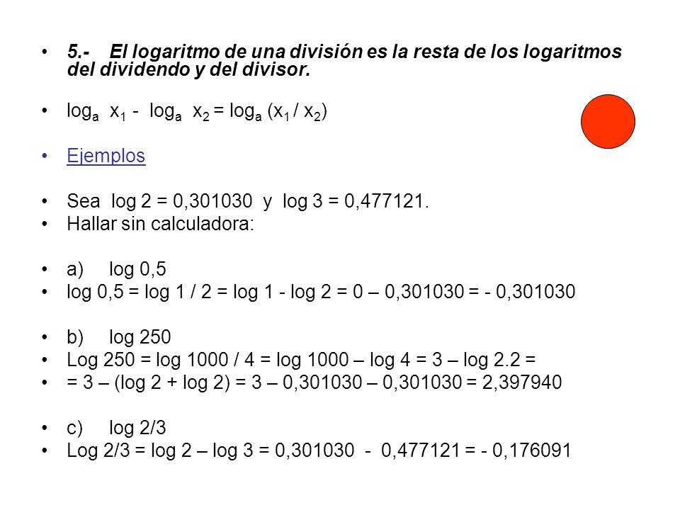 5.- El logaritmo de una división es la resta de los logaritmos del dividendo y del divisor.