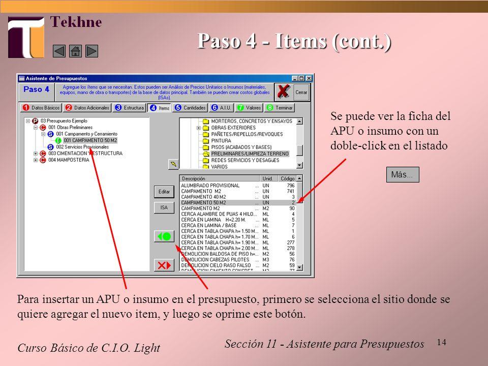 Paso 4 - Items (cont.) Se puede ver la ficha del APU o insumo con un doble-click en el listado. Más...