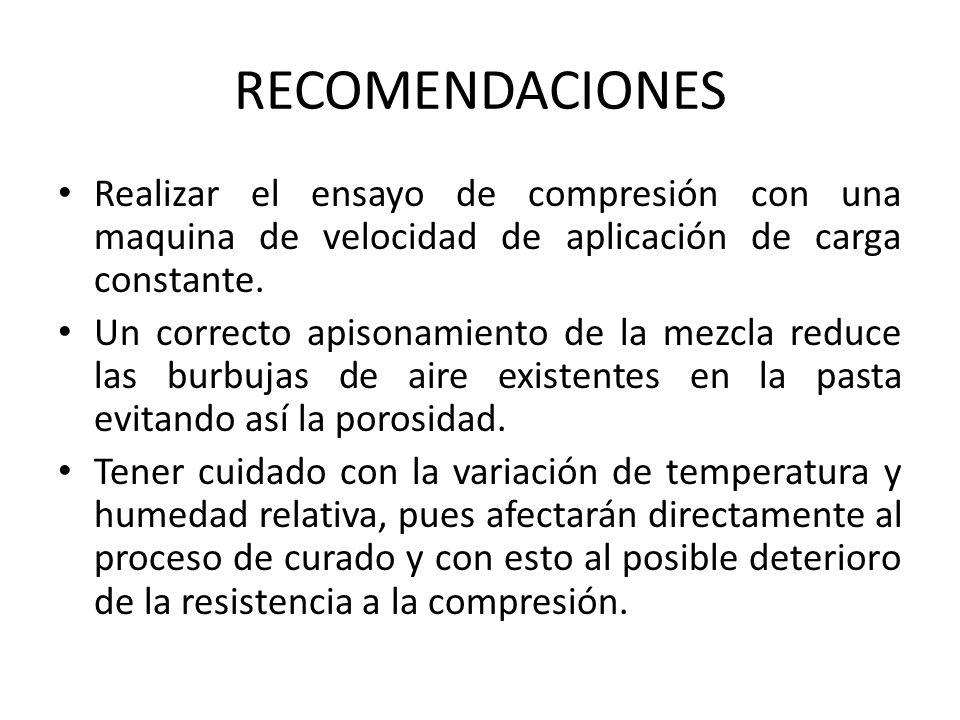 RECOMENDACIONES Realizar el ensayo de compresión con una maquina de velocidad de aplicación de carga constante.