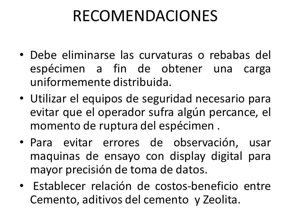 RECOMENDACIONES Debe eliminarse las curvaturas o rebabas del espécimen a fin de obtener una carga uniformemente distribuida.