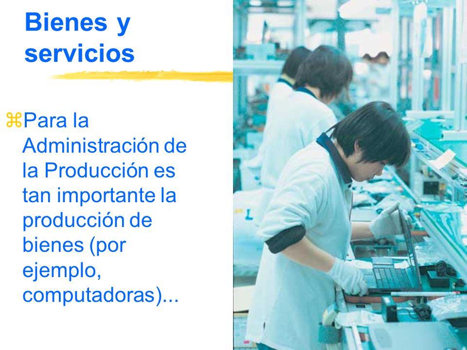 Bienes y servicios Para la Administración de la Producción es tan importante la producción de bienes (por ejemplo, computadoras)...