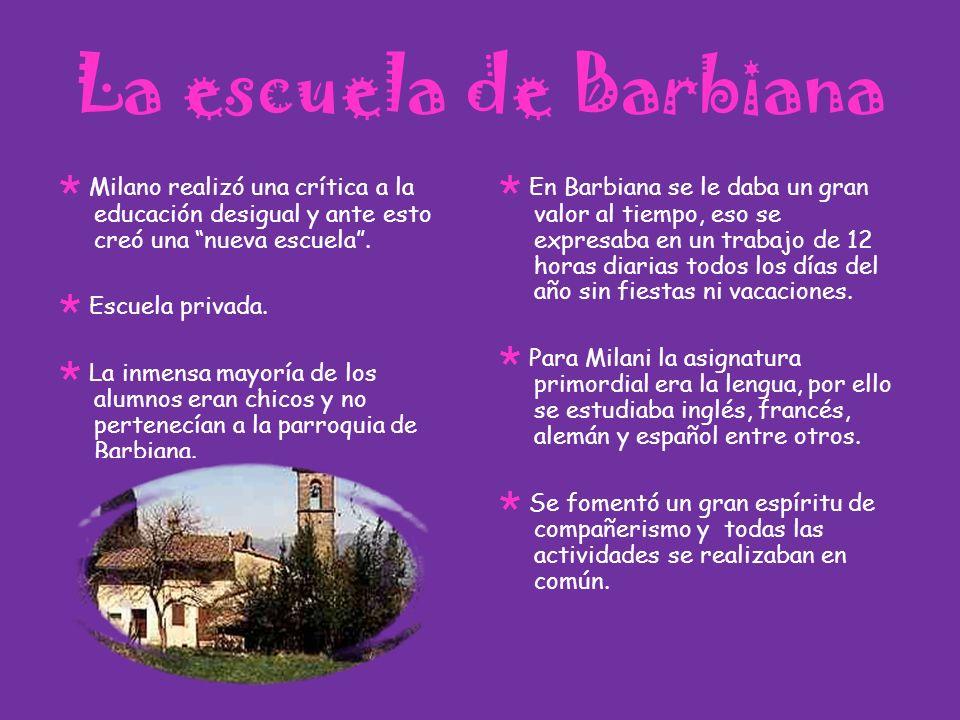 La escuela de Barbiana  Milano realizó una crítica a la educación desigual y ante esto creó una nueva escuela .