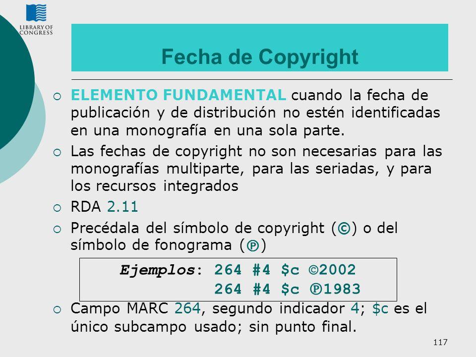 Fecha de Copyright Ejemplos: 264 #4 $c ©2002 264 #4 $c ℗1983