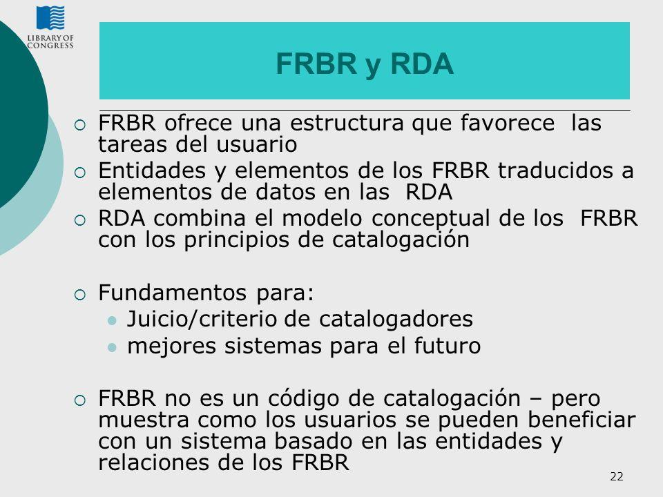 FRBR y RDA FRBR ofrece una estructura que favorece las tareas del usuario.