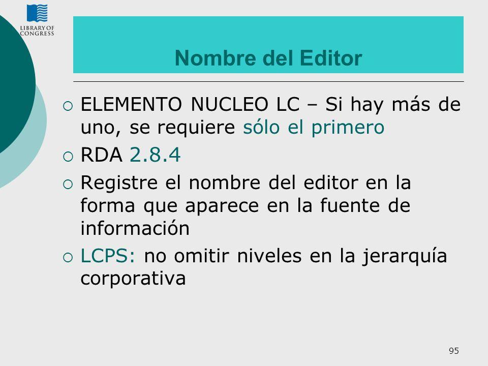 Nombre del Editor ELEMENTO NUCLEO LC – Si hay más de uno, se requiere sólo el primero. RDA 2.8.4.