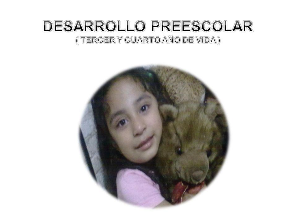 DESARROLLO PREESCOLAR ( TERCER Y CUARTO AÑO DE VIDA )