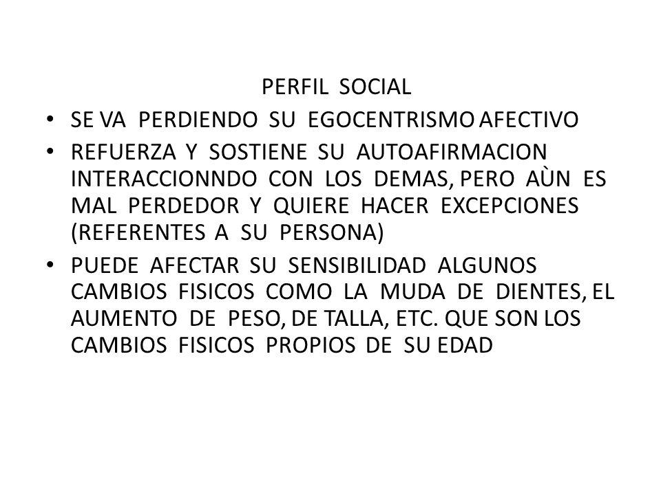 PERFIL SOCIAL SE VA PERDIENDO SU EGOCENTRISMO AFECTIVO.