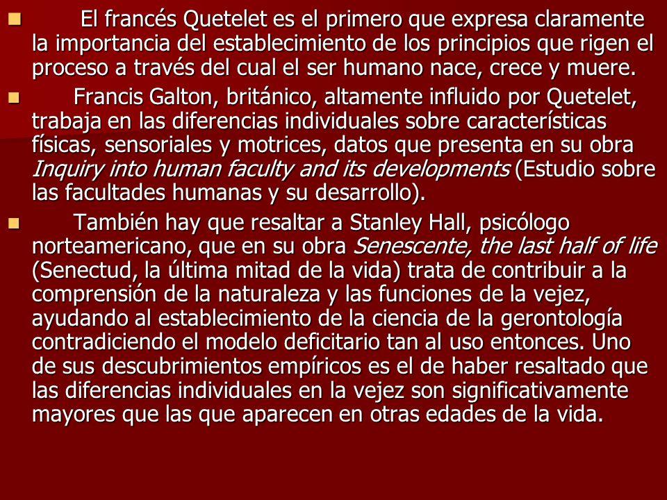 El francés Quetelet es el primero que expresa claramente la importancia del establecimiento de los principios que rigen el proceso a través del cual el ser humano nace, crece y muere.