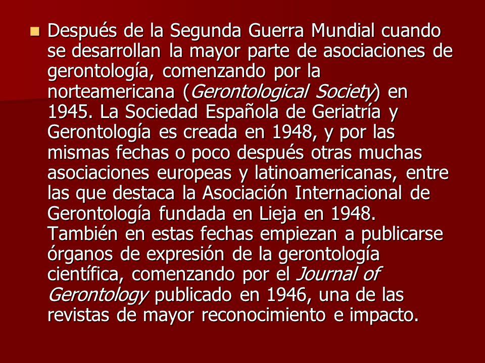 Después de la Segunda Guerra Mundial cuando se desarrollan la mayor parte de asociaciones de gerontología, comenzando por la norteamericana (Gerontological Society) en 1945.