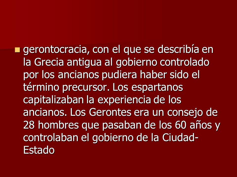 gerontocracia, con el que se describía en la Grecia antigua al gobierno controlado por los ancianos pudiera haber sido el término precursor.