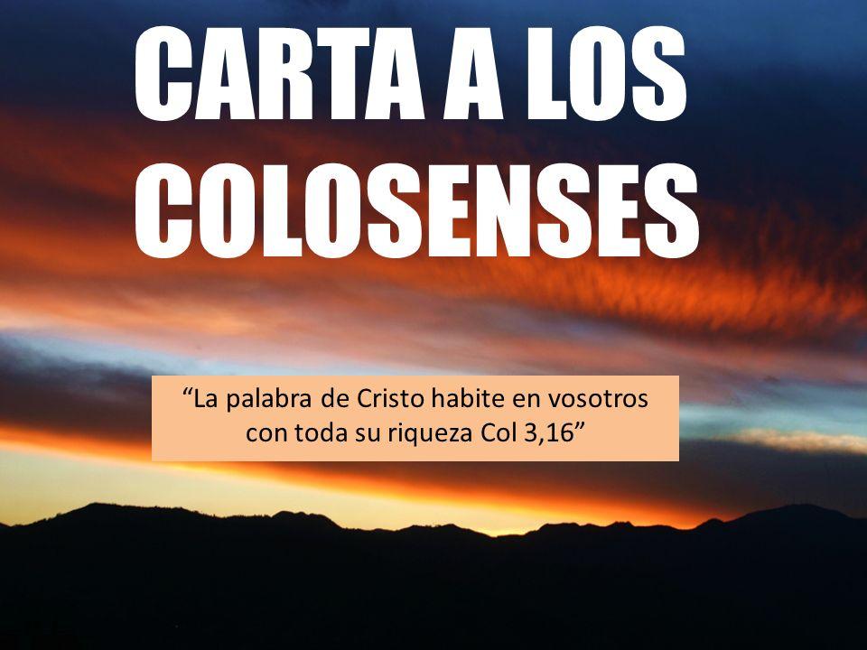 CARTA A LOS COLOSENSES La palabra de Cristo habite en vosotros