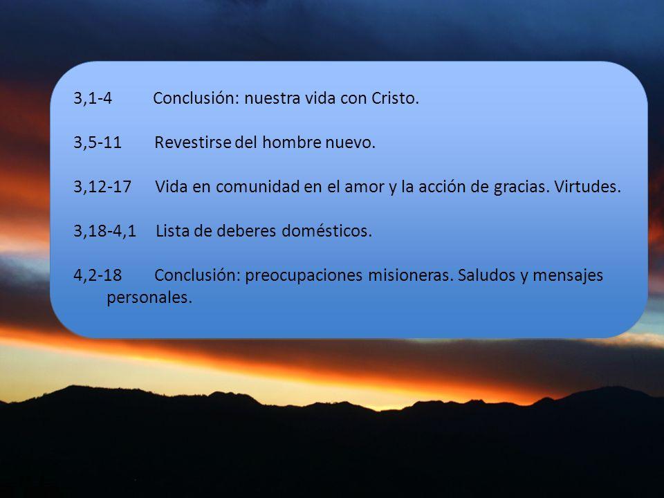 3,1-4 Conclusión: nuestra vida con Cristo. 3,5-11 Revestirse del hombre nuevo.