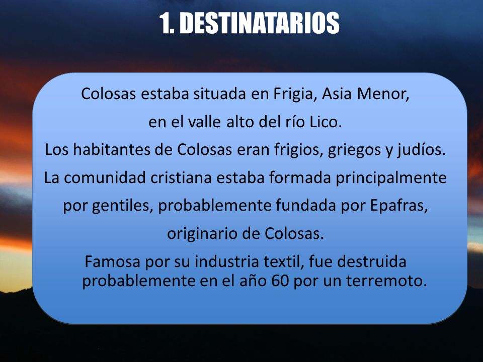 1. DESTINATARIOS Colosas estaba situada en Frigia, Asia Menor,