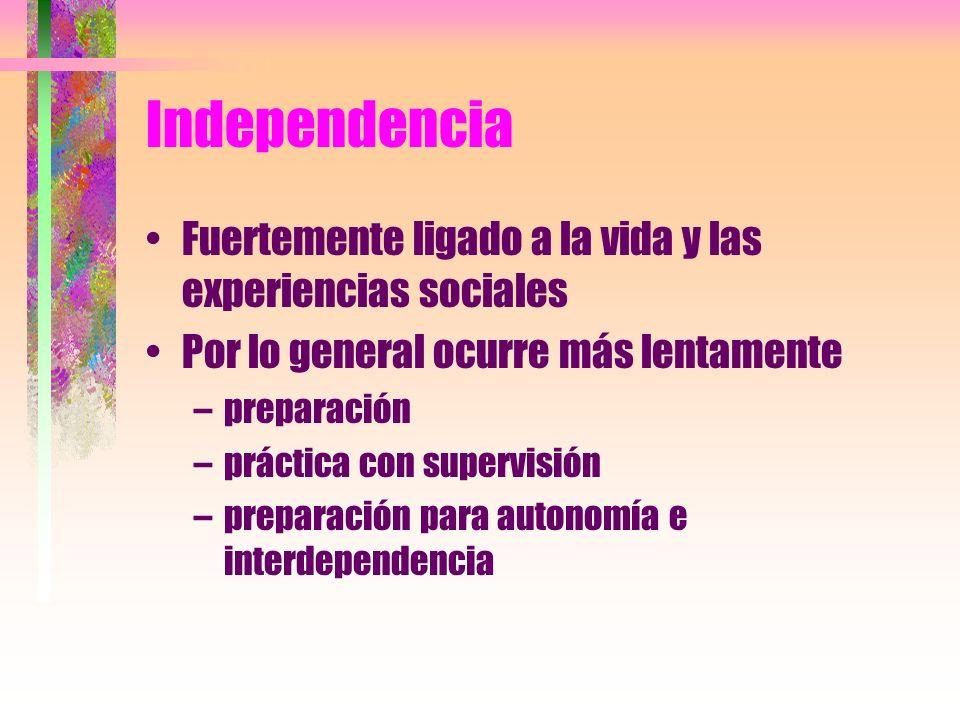 Independencia Fuertemente ligado a la vida y las experiencias sociales