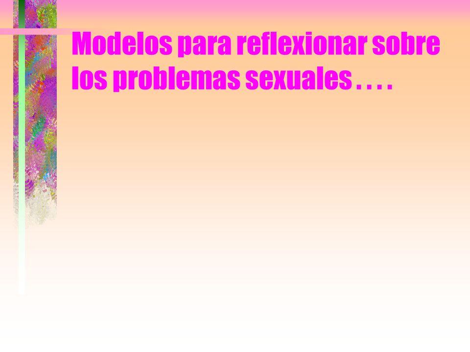 Modelos para reflexionar sobre los problemas sexuales . . . .