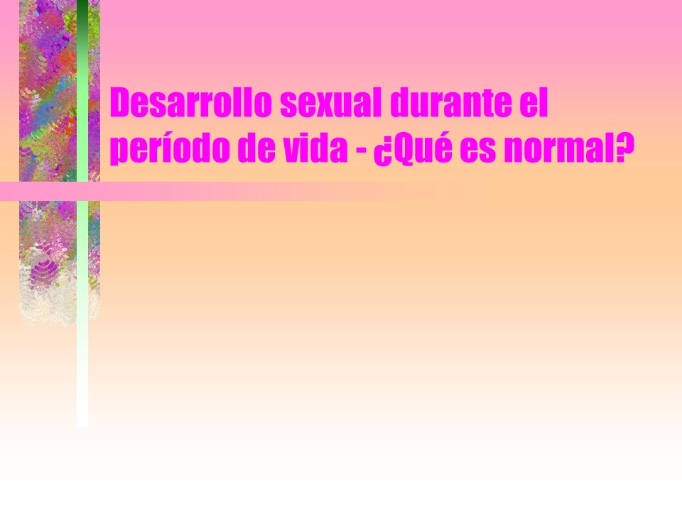 Desarrollo sexual durante el período de vida - ¿Qué es normal