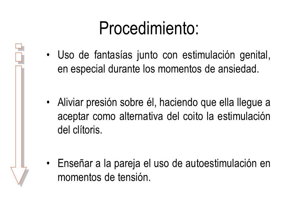 Procedimiento: Uso de fantasías junto con estimulación genital, en especial durante los momentos de ansiedad.