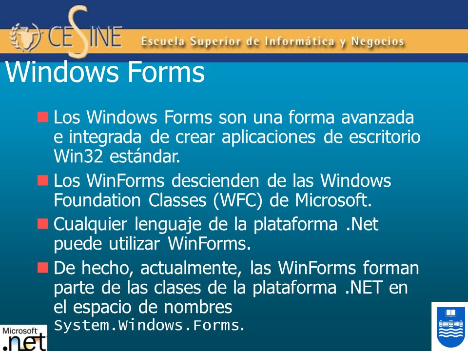Windows Forms Los Windows Forms son una forma avanzada e integrada de crear aplicaciones de escritorio Win32 estándar.