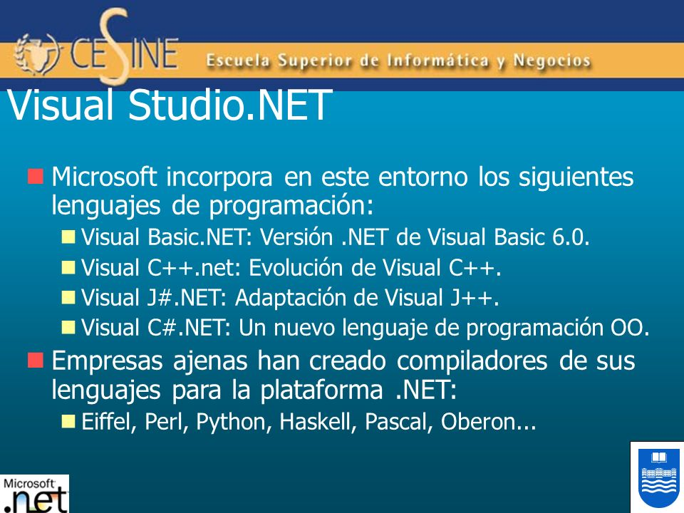 Visual Studio.NET Microsoft incorpora en este entorno los siguientes lenguajes de programación: Visual Basic.NET: Versión .NET de Visual Basic 6.0.