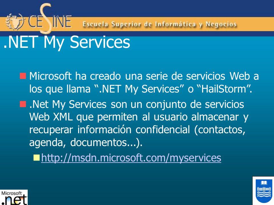 .NET My Services Microsoft ha creado una serie de servicios Web a los que llama .NET My Services o HailStorm .