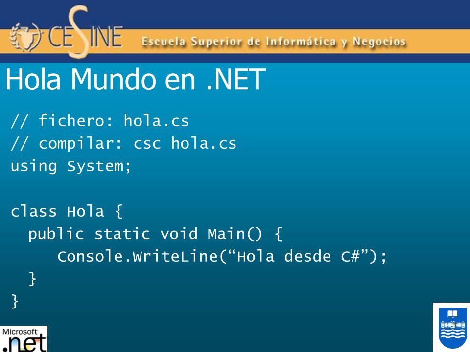 Hola Mundo en .NET // fichero: hola.cs // compilar: csc hola.cs