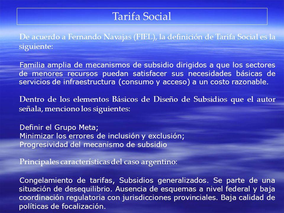 Tarifa Social De acuerdo a Fernando Navajas (FIEL), la definición de Tarifa Social es la siguiente: