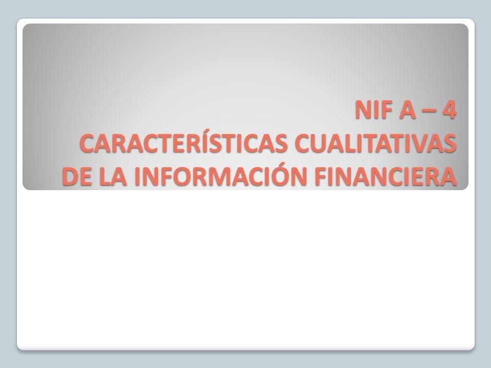 NIF A – 4 CARACTERÍSTICAS CUALITATIVAS DE LA INFORMACIÓN FINANCIERA