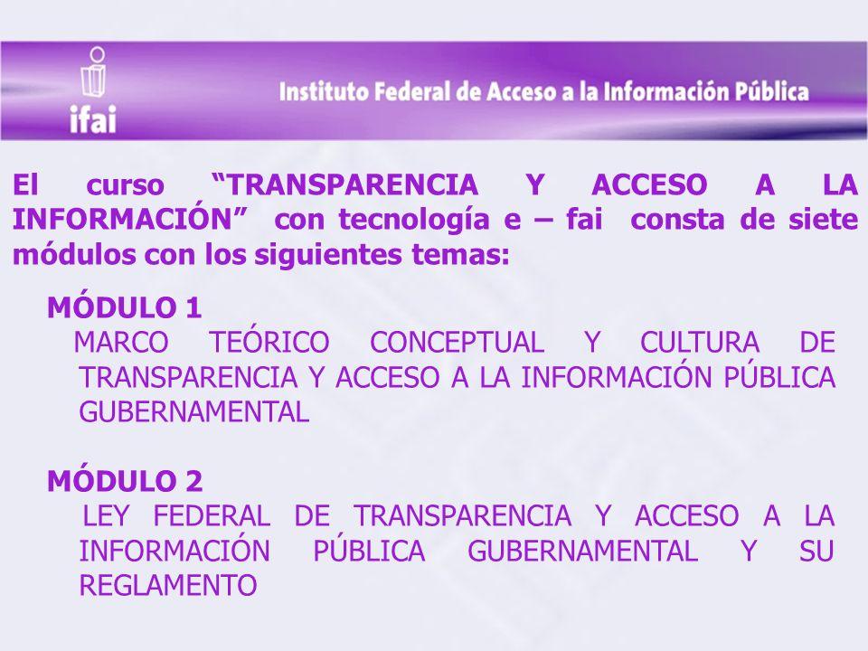 El curso TRANSPARENCIA Y ACCESO A LA INFORMACIÓN con tecnología e – fai consta de siete módulos con los siguientes temas: