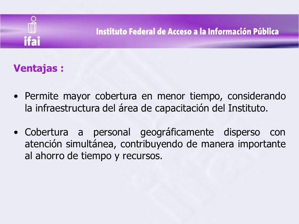 Ventajas : Permite mayor cobertura en menor tiempo, considerando la infraestructura del área de capacitación del Instituto.