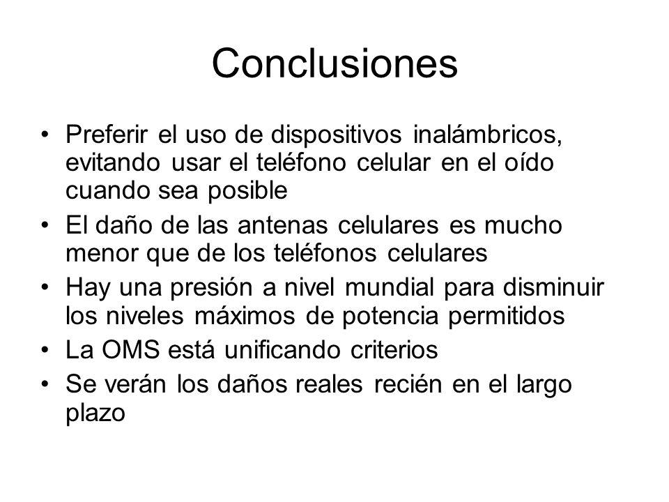 Conclusiones Preferir el uso de dispositivos inalámbricos, evitando usar el teléfono celular en el oído cuando sea posible.