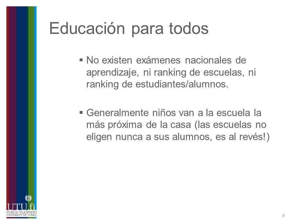 Educación para todos No existen exámenes nacionales de aprendizaje, ni ranking de escuelas, ni ranking de estudiantes/alumnos.