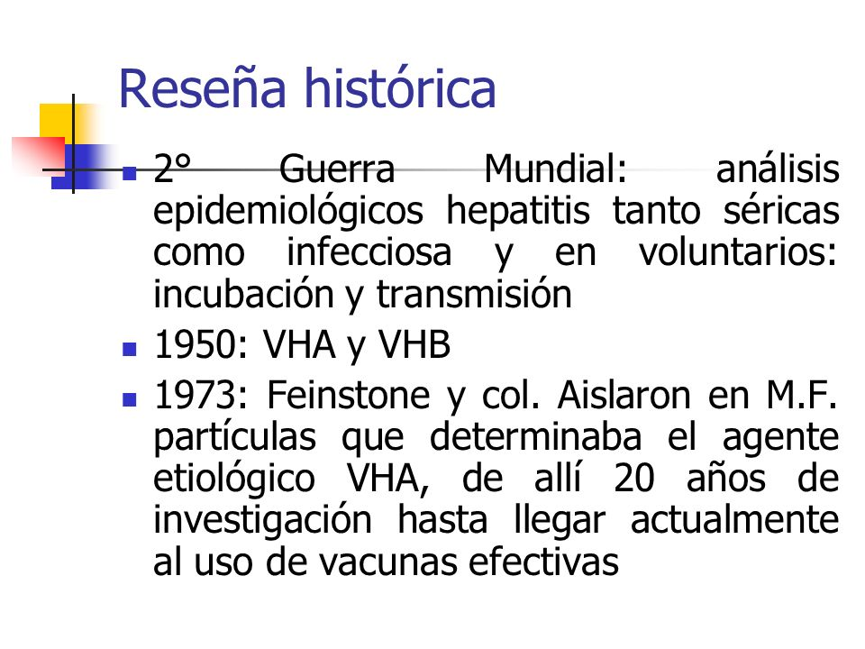 Reseña histórica 2° Guerra Mundial: análisis epidemiológicos hepatitis tanto séricas como infecciosa y en voluntarios: incubación y transmisión.