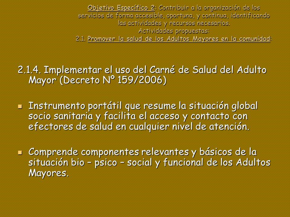 Objetivo Específico 2: Contribuir a la organización de los servicios de forma accesible, oportuna, y continua, identificando las actividades y recursos necesarios. Actividades propuestas: 2.1. Promover la salud de los Adultos Mayores en la comunidad: