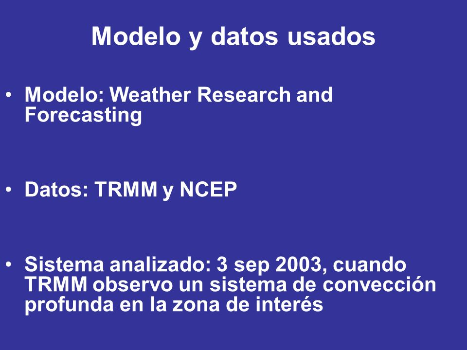 Modelo y datos usados Modelo: Weather Research and Forecasting