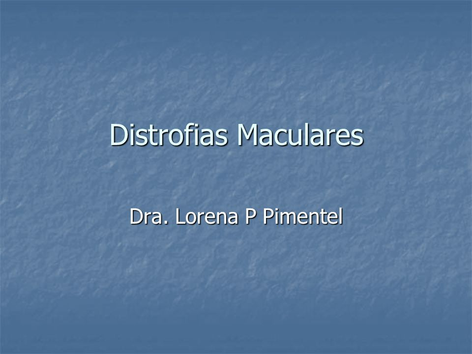 Distrofias Maculares Dra. Lorena P Pimentel
