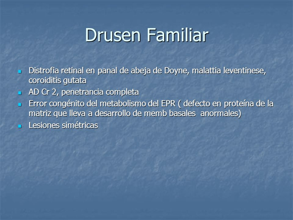 Drusen Familiar Distrofia retinal en panal de abeja de Doyne, malattia leventinese, coroiditis gutata.