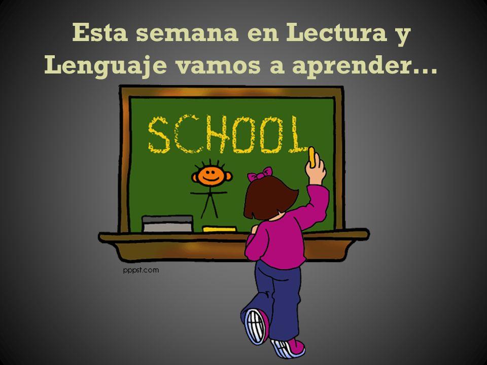 Esta semana en Lectura y Lenguaje vamos a aprender…