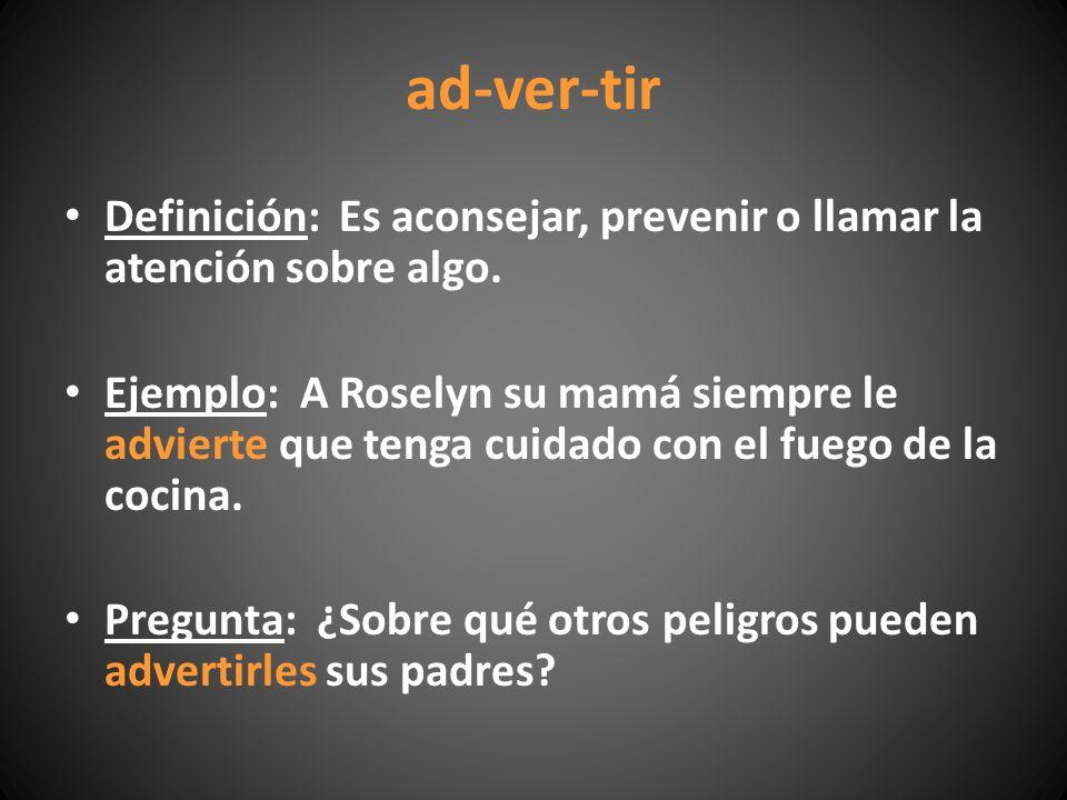 ad-ver-tir Definición: Es aconsejar, prevenir o llamar la atención sobre algo.
