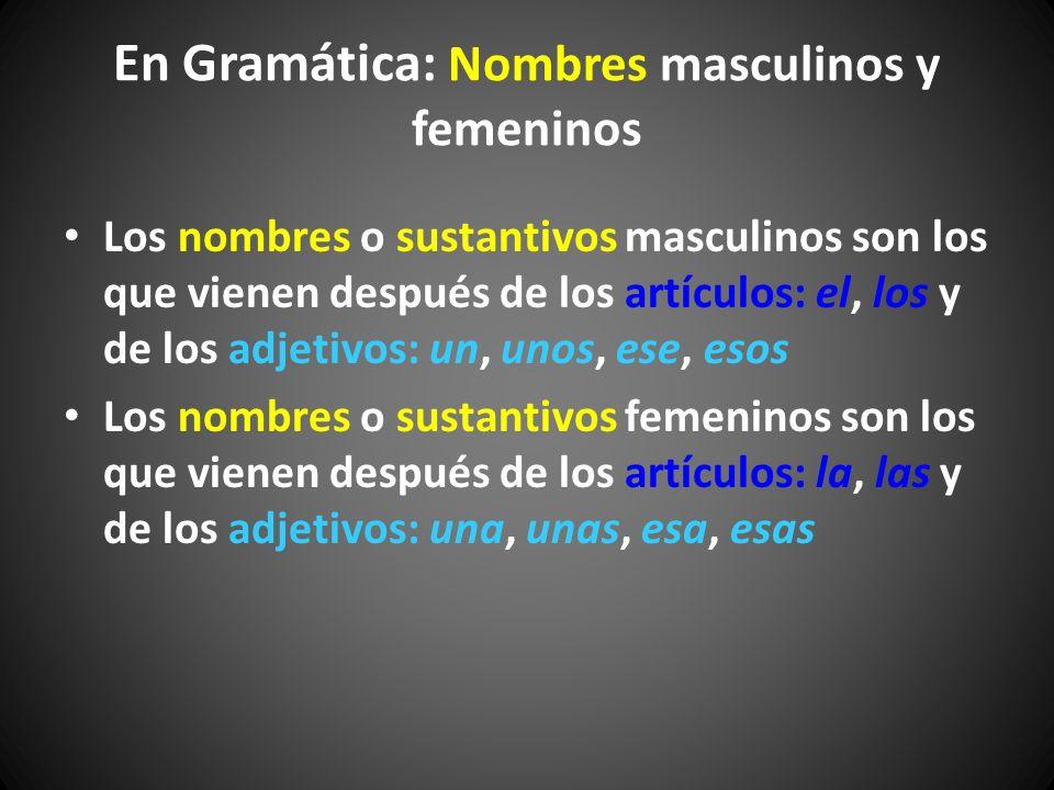 En Gramática: Nombres masculinos y femeninos