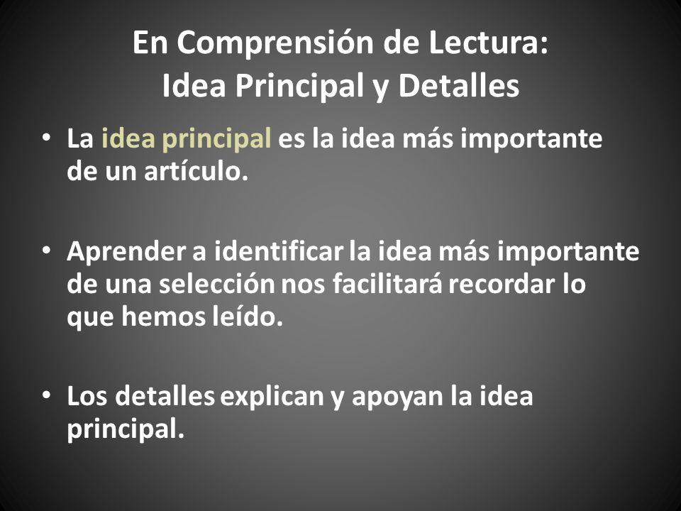 En Comprensión de Lectura: Idea Principal y Detalles