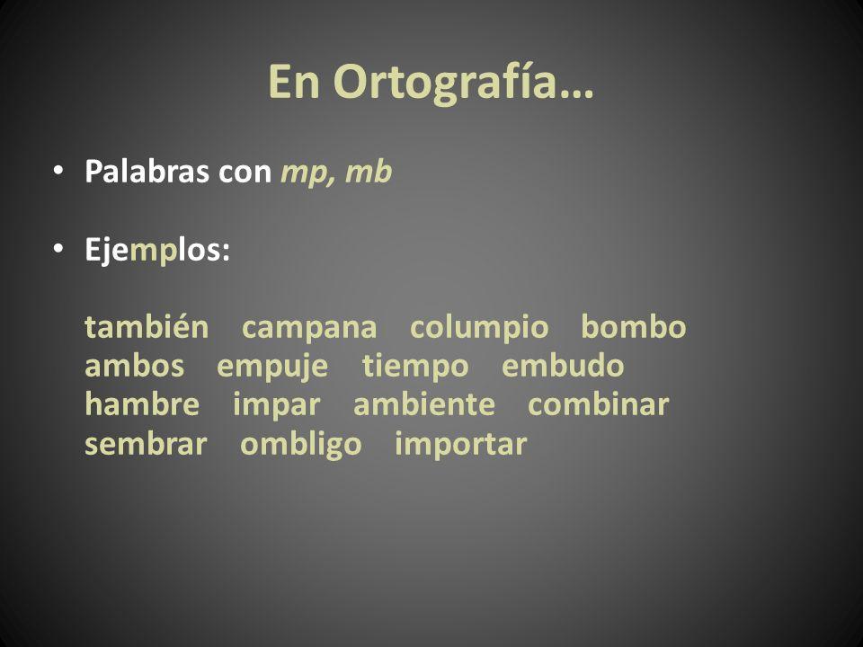 En Ortografía… Palabras con mp, mb Ejemplos:
