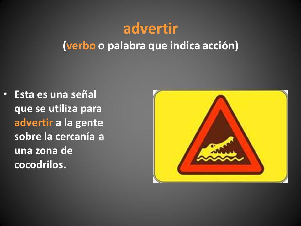 advertir (verbo o palabra que indica acción)