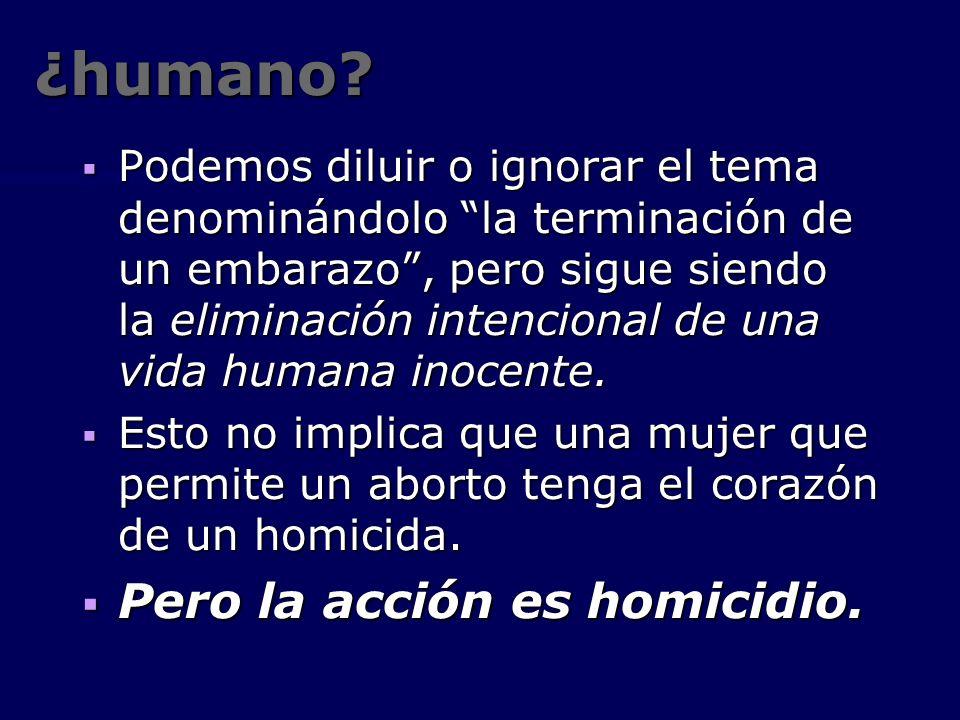 ¿humano Pero la acción es homicidio.