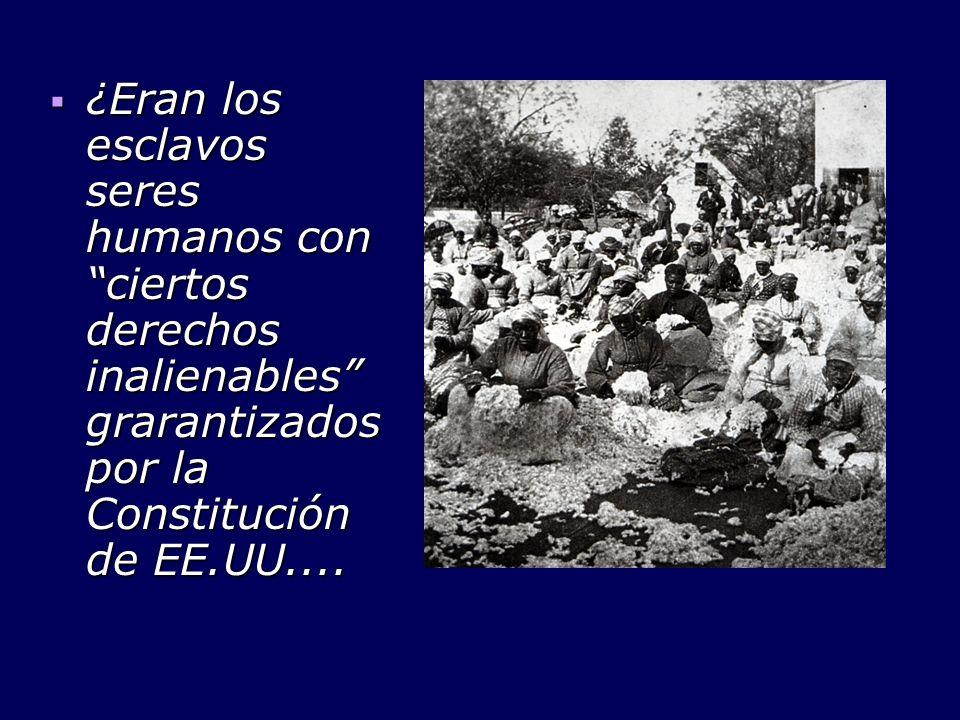 ¿Eran los esclavos seres humanos con ciertos derechos inalienables grarantizados por la Constitución de EE.UU....