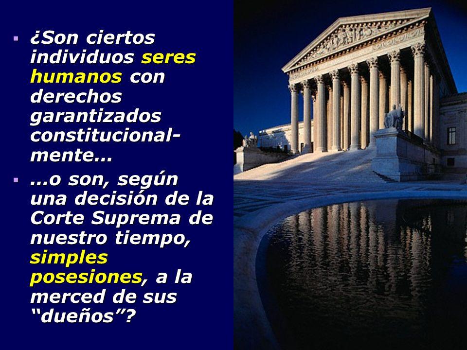 ¿Son ciertos individuos seres humanos con derechos garantizados constitucional-mente...