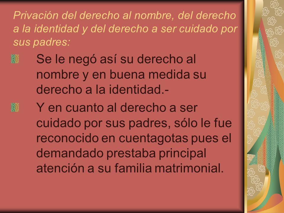 Privación del derecho al nombre, del derecho a la identidad y del derecho a ser cuidado por sus padres: