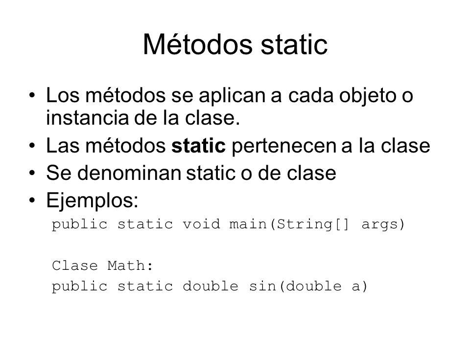 Métodos static Los métodos se aplican a cada objeto o instancia de la clase. Las métodos static pertenecen a la clase.